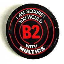button: I am secure! You would B2 with Multics